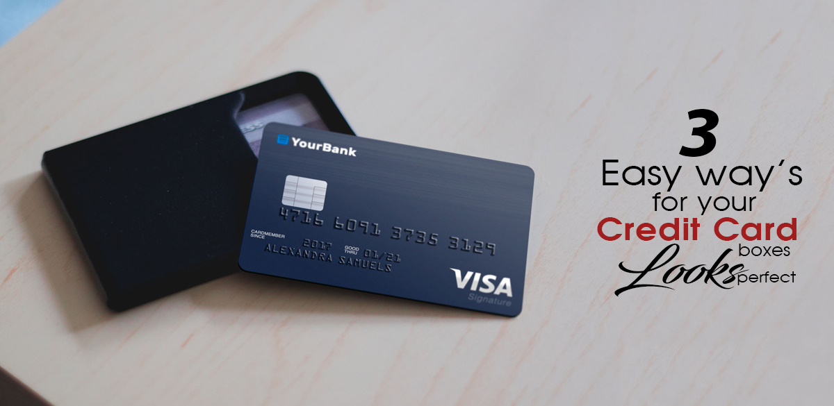 3 Easy Ways for your Credit Card Boxes looks perfect
